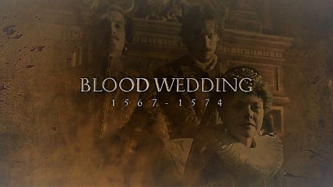 Blood Wedding 1567- 1574