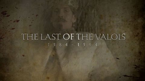 The Last of the Valois 1584- 1594