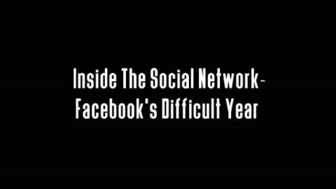 Inside the Social Network: Facebook's Difficult Year