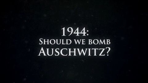 1944: Should We Bomb Auschwitz?