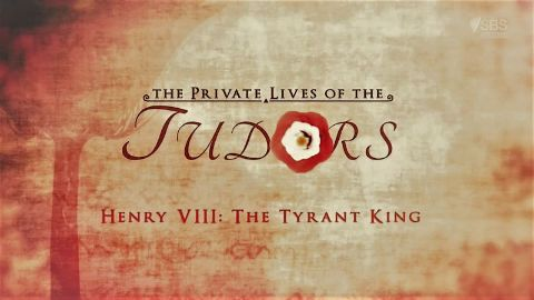 Henry VIII - The Tyrant King