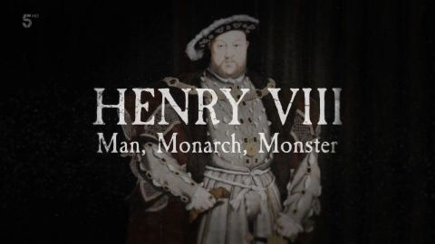 Henry VIII: Man, Monarch, Monster