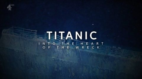 Titanic: Into the Heart of the Wreck