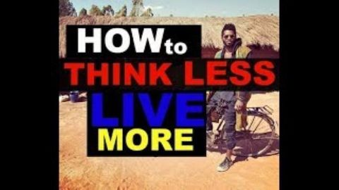How to think less and live more -- Paralysis by Analysis