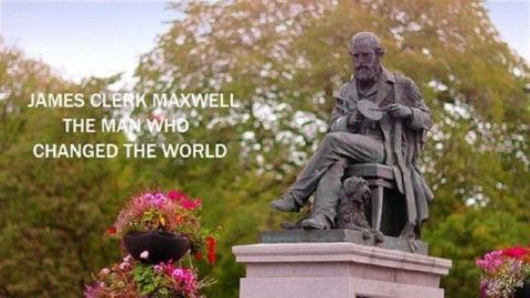 James Clerk Maxwell: The Man Who Changed the World