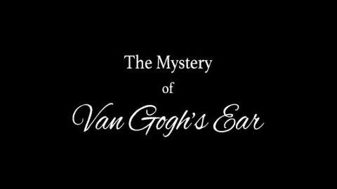 The Mystery of Van Gogh's Ear