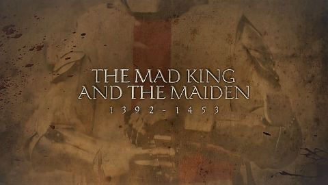 The Mad King and the Maiden: 1392-1453