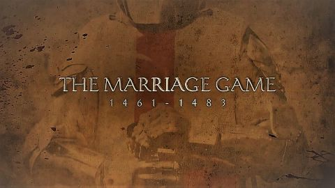 The Marriage Game: 1461-1483