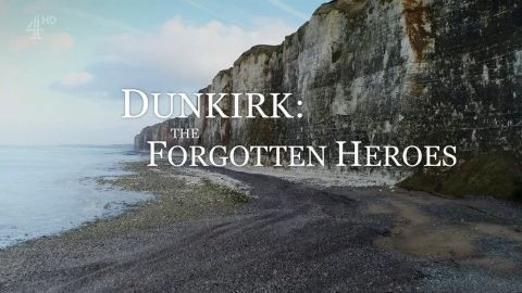 Dunkirk: The Forgotten Heroes