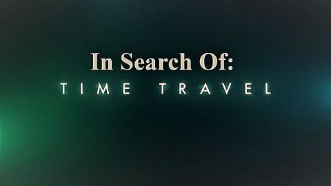 In Search Of: Time Travel