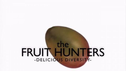 The Fruit Hunters: Defenders of Diversity (Part 2 of 2)